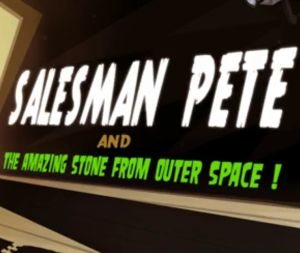 Salesman Pete and The Amazing Stone From Outer Space