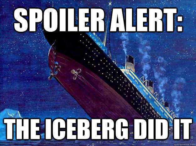 Alerta de spoiler: EL ICEBERG LO HIZO!